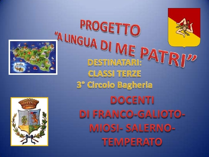 """PROGETTO <br />""""A LINGUA DI ME PATRI""""<br />DESTINATARI:<br />CLASSI TERZE<br />3° Circolo Bagheria<br />DOCENTI<br />DI FR..."""
