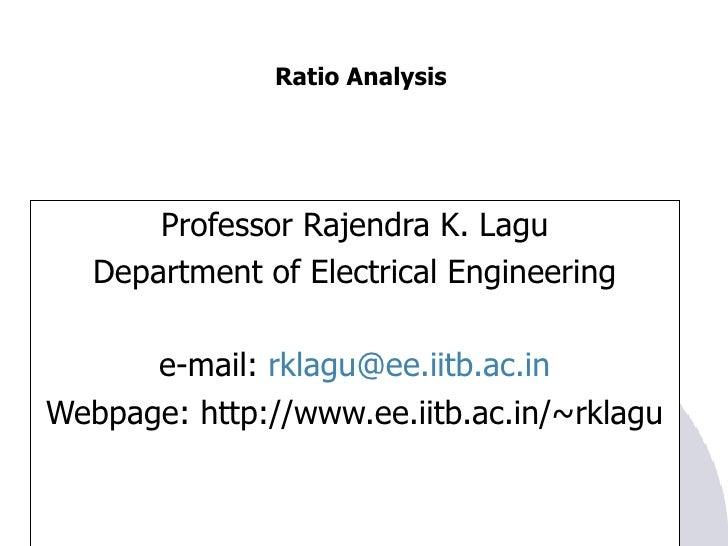 Ratio Analysis <ul><li>Professor Rajendra K. Lagu </li></ul><ul><li>Department of Electrical Engineering </li></ul><ul><li...
