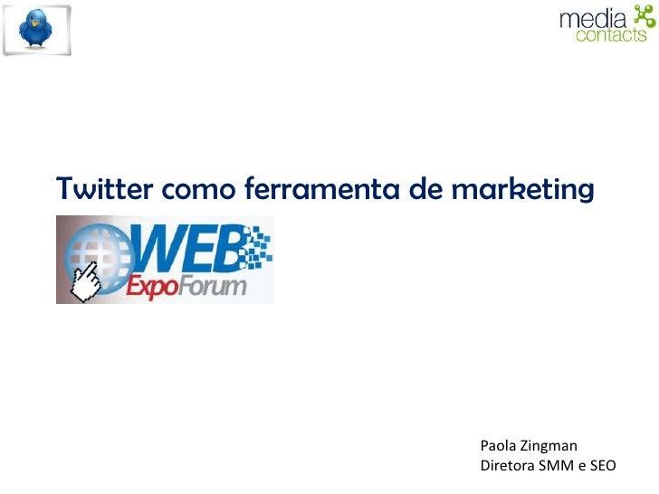 Twitter como ferramenta de marketing                                 Paola Zingman                             Diretora SM...