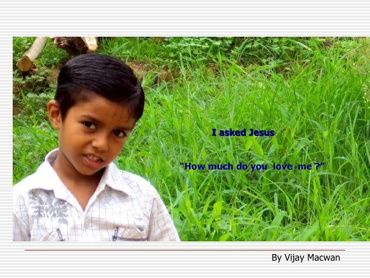 """"""" How much do you  love  me ?"""" I asked Jesus By Vijay Macwan"""