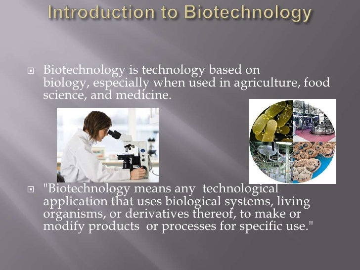 Introduction to Biotechnology<br />Biotechnology is technology based on biology, especially when used in agriculture, food...