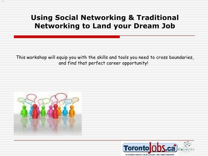 Using Social Networking & Traditional Networking to Land your Dream Job This workshop will equip you with the skills and t...