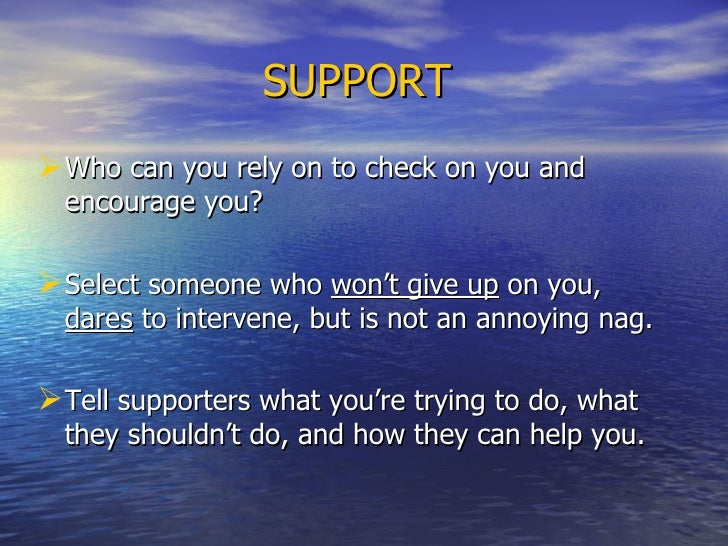 SUPPORT   <ul><li>Who can you rely on to check on you and encourage you? </li></ul><ul><li>Select someone who  won't give ...