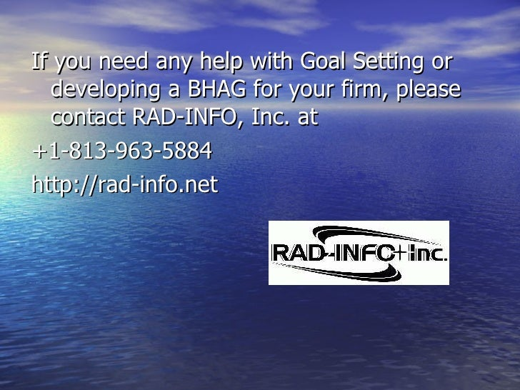 <ul><li>If you need any help with Goal Setting or developing a BHAG for your firm, please contact RAD-INFO, Inc. at  </li>...
