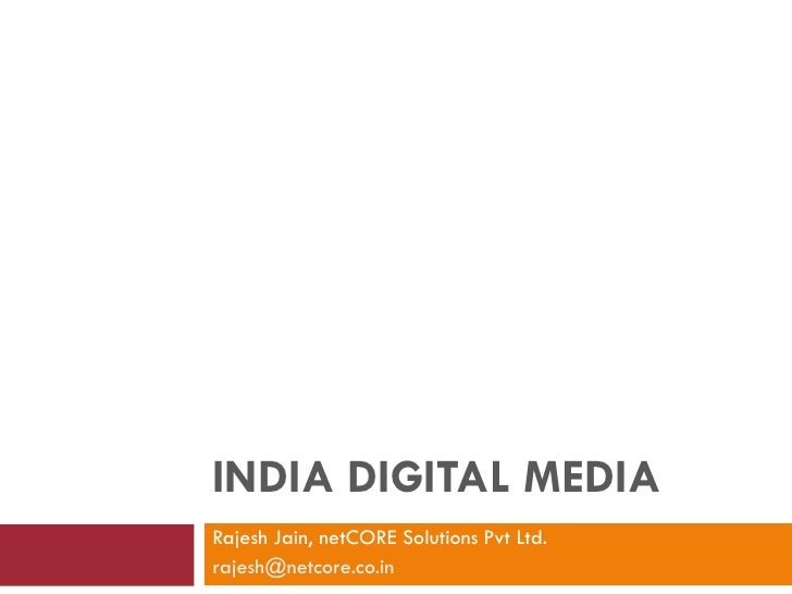 INDIA DIGITAL MEDIA Rajesh Jain, netCORE Solutions Pvt Ltd.  [email_address]