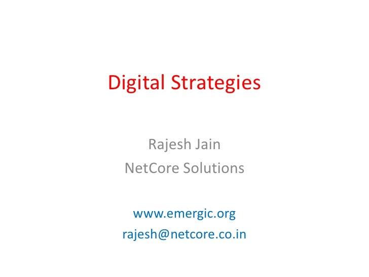 Digital Strategies      Rajesh Jain  NetCore Solutions     www.emergic.org  rajesh@netcore.co.in