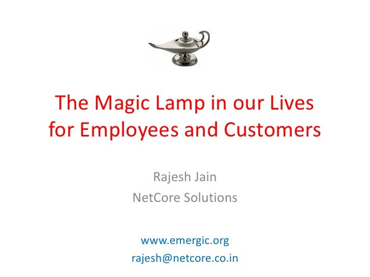 The Magic Lamp in our Lives for Employees and Customers            Rajesh Jain         NetCore Solutions            www.em...