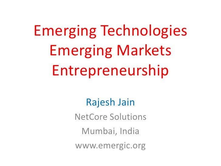 Emerging TechnologiesEmerging MarketsEntrepreneurship<br />Rajesh Jain<br />NetCore Solutions<br />Mumbai, India<br />www....