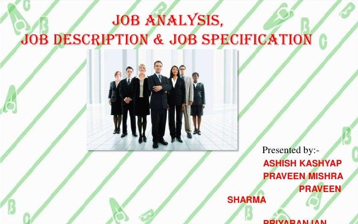 Job analysis,job description & job specification<br />Presented by:-<br />ASHISH KASHYAP<br />     ...