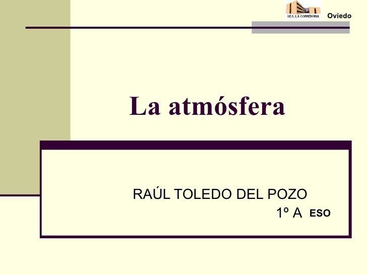 La atmósfera RAÚL TOLEDO DEL POZO 1º A ESO Oviedo