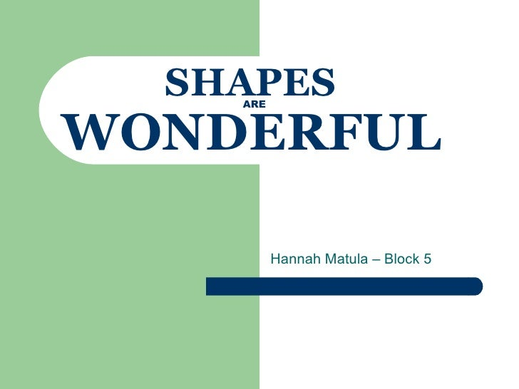 SHAPES Hannah Matula – Block 5 ARE WONDERFUL