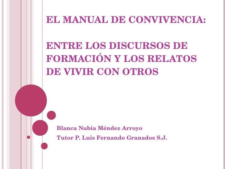EL MANUAL DE CONVIVENCIA:  ENTRE LOS DISCURSOS DE FORMACIÓN Y LOS RELATOS DE VIVIR CON OTROS Blanca Nubia Méndez Arroyo Tu...