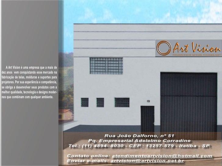 A Art Vision é uma empresa que a mais de dez anos vem conquistando esse mercado na fabricação de telas, molduras e suporte...