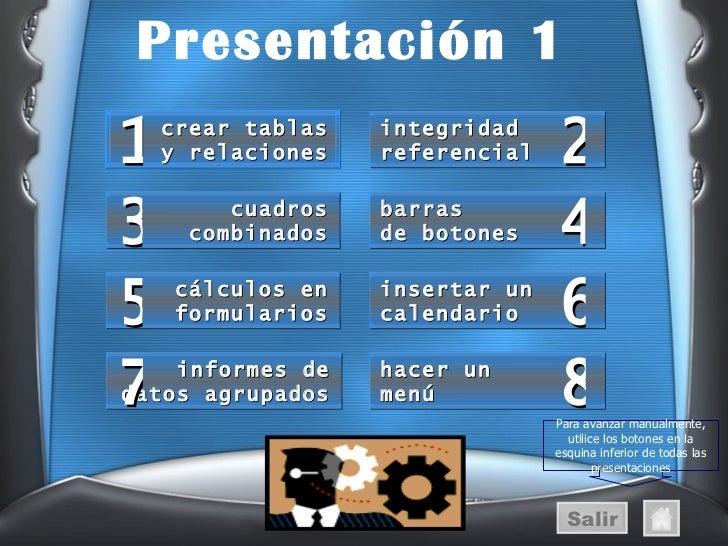 Presentación 1 Salir integridad referencial 2 barras de botones 4 insertar un calendario 6 hacer un menú 8 Para avanzar ma...