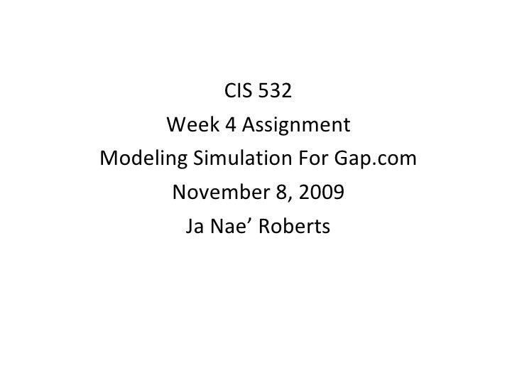 CIS 532 Week 4 Assignment Modeling Simulation For Gap.com November 8, 2009 Ja Nae' Roberts