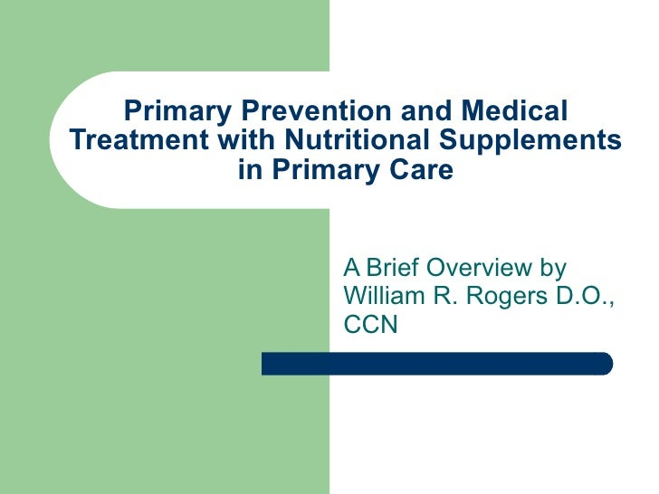 Primary Prevention and Medical Treatment with Nutritional Supplements in Primary Care A Brief Overview by William R. Roger...