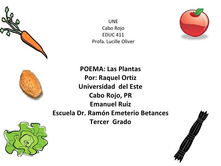 POEMA: Las Plantas Por: Raquel Ortiz Universidad  del Este Cabo Rojo, PR Emanuel Ruíz Escuela Dr. Ramón Emeterio Betances ...
