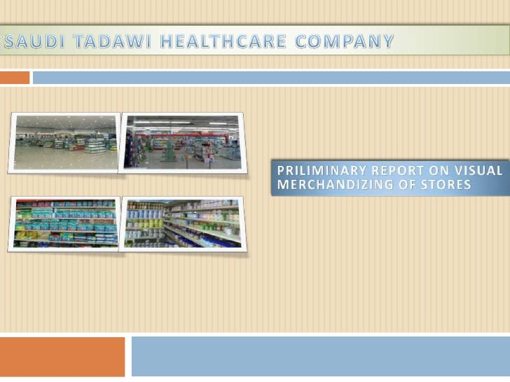 SAUDI TADAWI HEALTHCARE COMPANY<br />PRILIMINARY REPORT ON VISUAL MERCHANDIZING OF STORES<br />