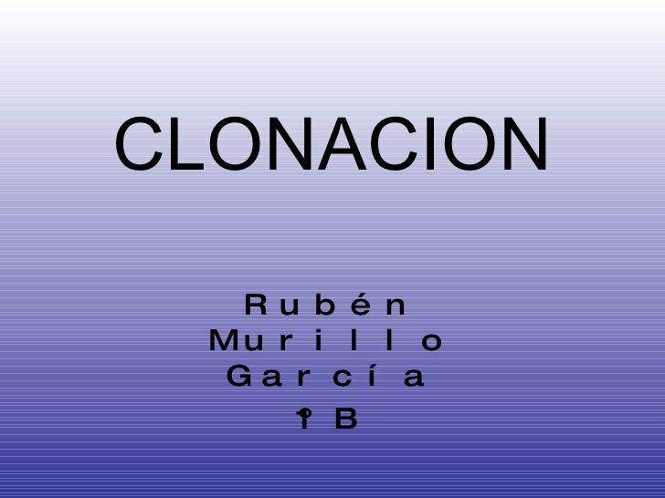 CLONACION Rubén Murillo García 1ºB