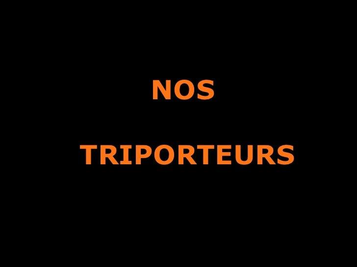 <ul><li>NOS </li></ul><ul><li>TRIPORTEURS </li></ul>