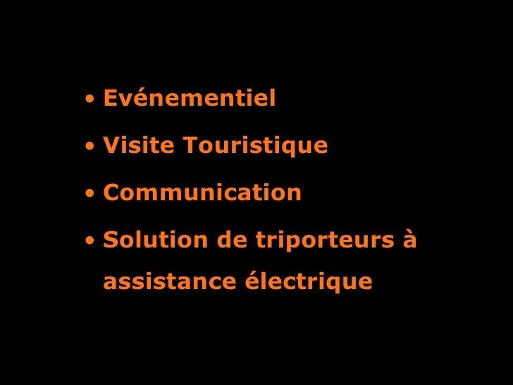 <ul><li>Evénementiel </li></ul><ul><li>Visite Touristique </li></ul><ul><li>Communication </li></ul><ul><li>Solution de tr...
