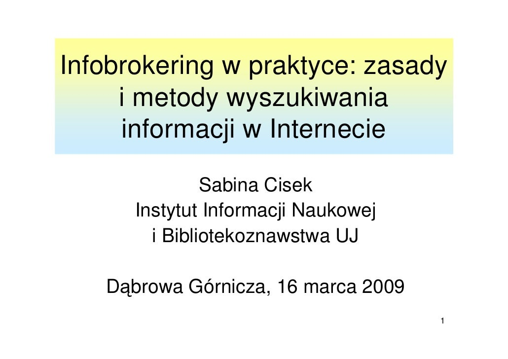 Infobrokering w praktyce: zasady      i metody wyszukiwania      informacji w Internecie                 Sabina Cisek     ...