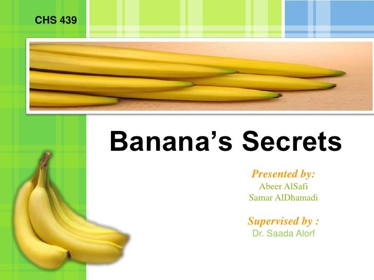 CHS 439               Banana's Secrets                    Presented by:                      Abeer AlSafi                 ...