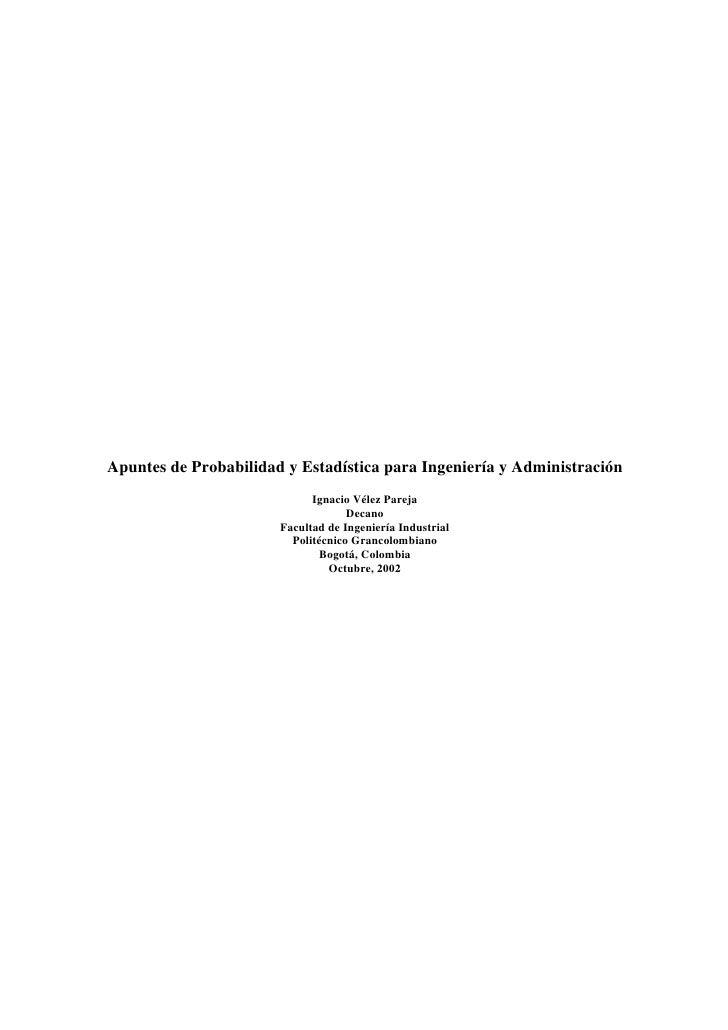 Apuntes de Probabilidad y Estadística para Ingeniería y Administración                              Ignacio Vélez Pareja  ...