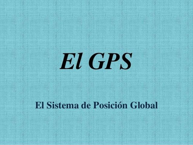 El GPS El Sistema de Posición Global