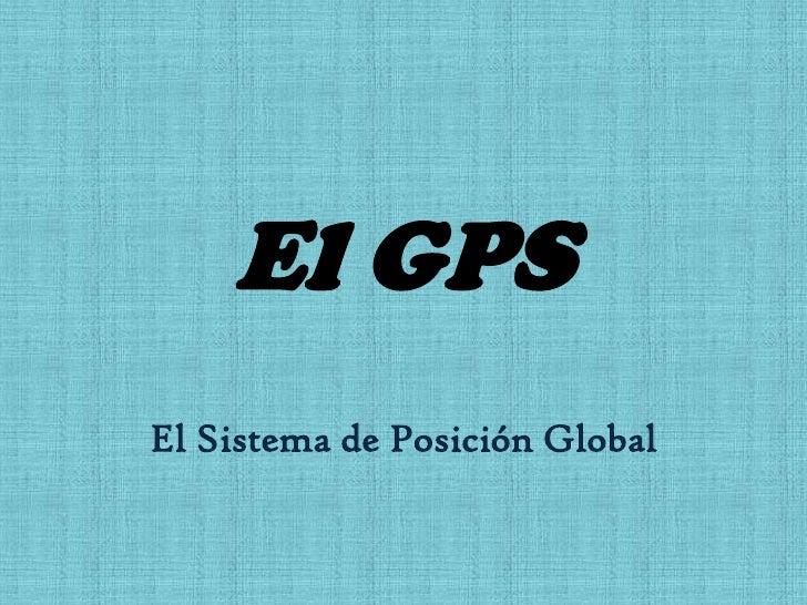 El GPS<br />El Sistema de Posición Global<br />