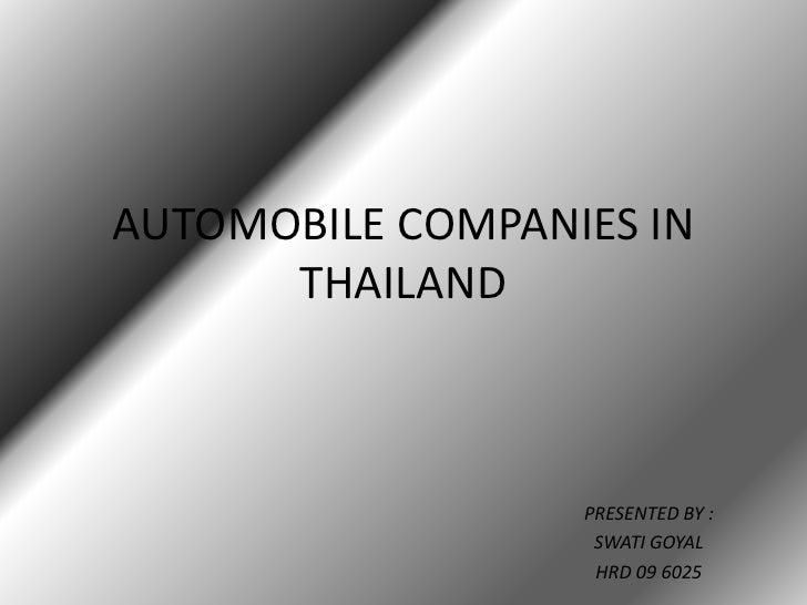 AUTOMOBILE COMPANIES IN THAILAND<br />PRESENTED BY :<br />SWATI GOYAL<br />HRD 09 6025<br />