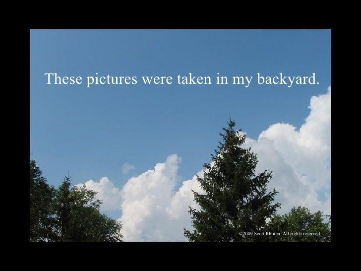 <ul><li>My Backyard: </li></ul><ul><li>A Photographic Exploration </li></ul><ul><li>By  </li></ul><ul><li>Scott Rhoten </l...