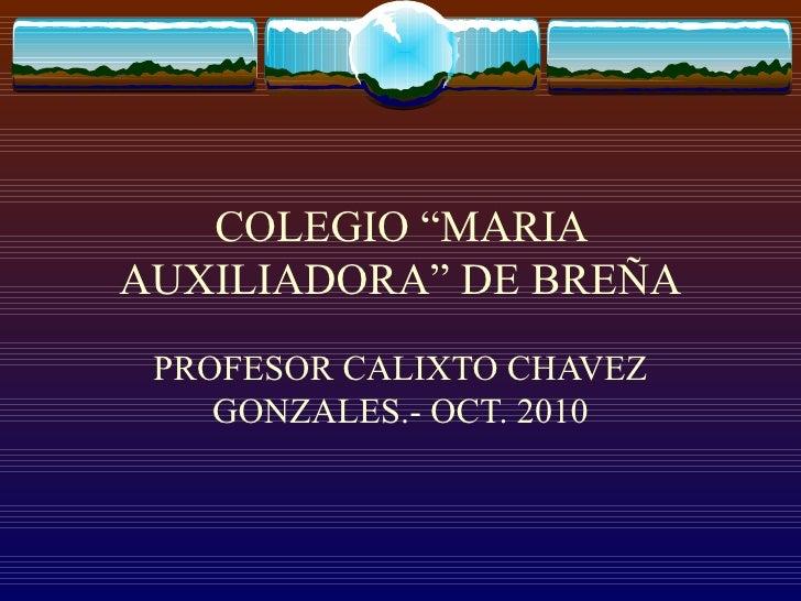 """COLEGIO """"MARIA AUXILIADORA"""" DE BREÑA PROFESOR CALIXTO CHAVEZ GONZALES.- OCT. 2010"""