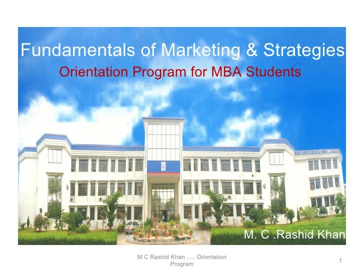 M C Rashid Khan ..... Orientation Program Fundamentals of Marketing & Strategies Orientation Program for MBA Students M. C...