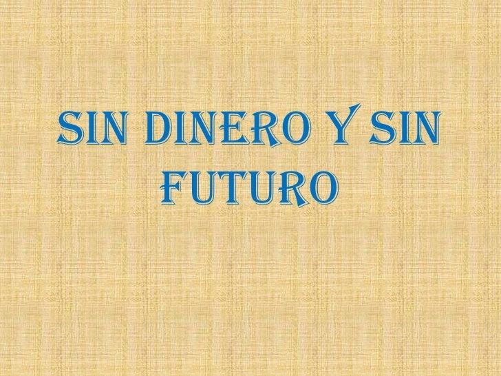 SIN DINERO Y SIN      FUTURO