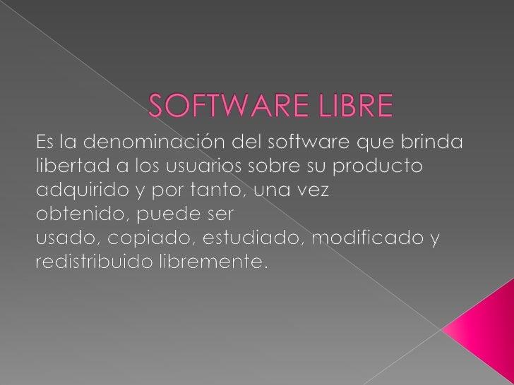 SOFTWARE LIBRE<br />Es la denominación del softwareque brinda libertad a los usuarios sobre su producto adquirido y por ta...