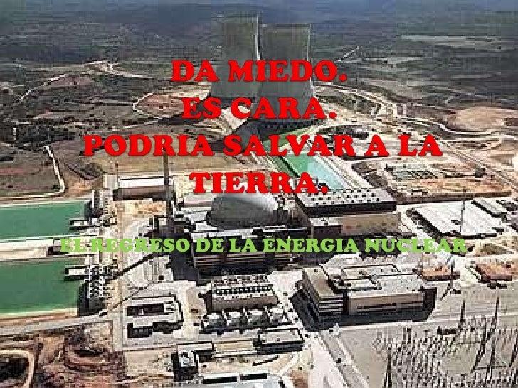 EL REGRESO DE LA ENERGIA NUCLEAR.
