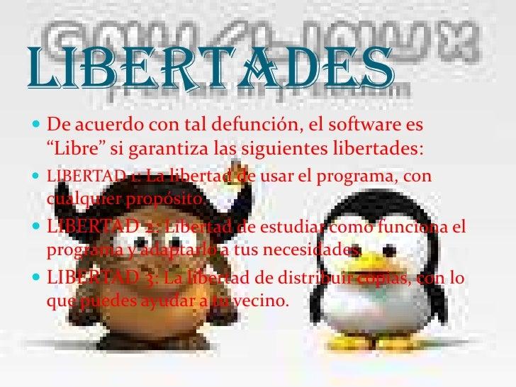 """LIBERTADES<br />De acuerdo con tal defunción, el software es """"Libre"""" si garantiza las siguientes libertades:<br />LIBERTAD..."""