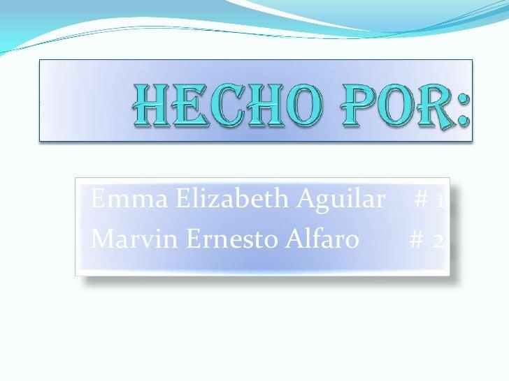 Hecho por:<br />Emma Elizabeth Aguilar    # 1<br />Marvin Ernesto Alfaro       # 2<br />