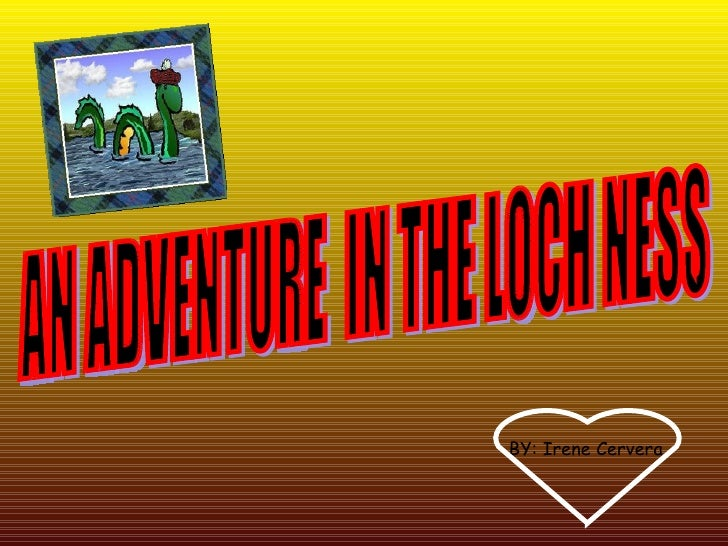 AN ADVENTURE  IN THE LOCH NESS BY: Irene Cervera