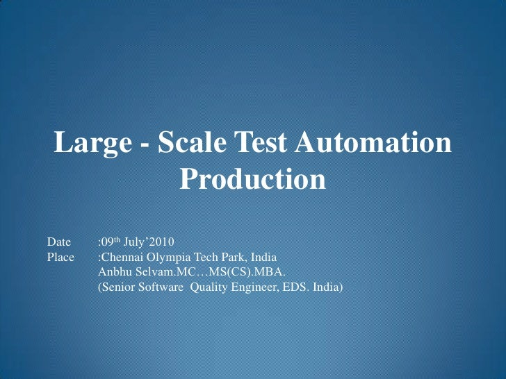 Large - Scale Test Automation Production<br />Date	:09th July'2010<br />Place	:Chennai Olympia Tech Park, India<br />Anbhu...