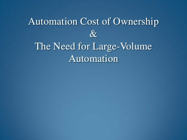 Automation Cost of Ownership&The Need for Large-Volume Automation<br />