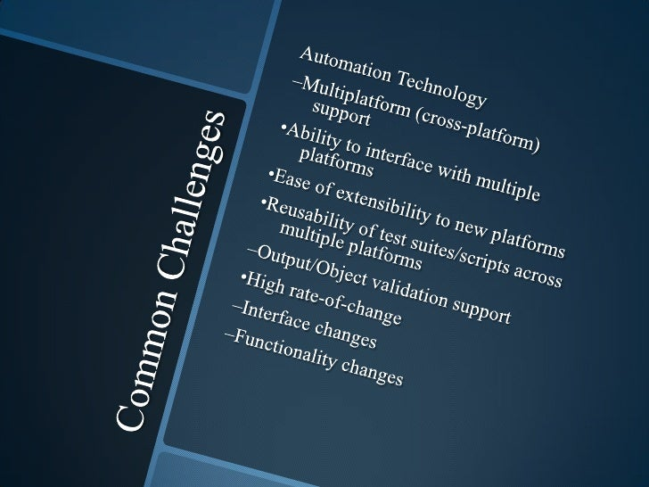 Common Challenges<br />Automation Technology<br />–Multiplatform (cross-platform) support<br />•Ability to interface with ...