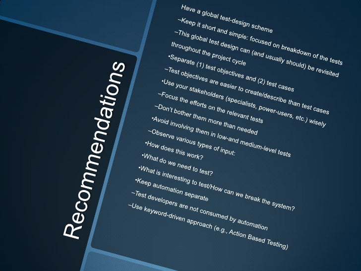 Recommendations<br />Have a global test-design scheme<br />–Keep it short and simple: focused on breakdown of the tests<br...