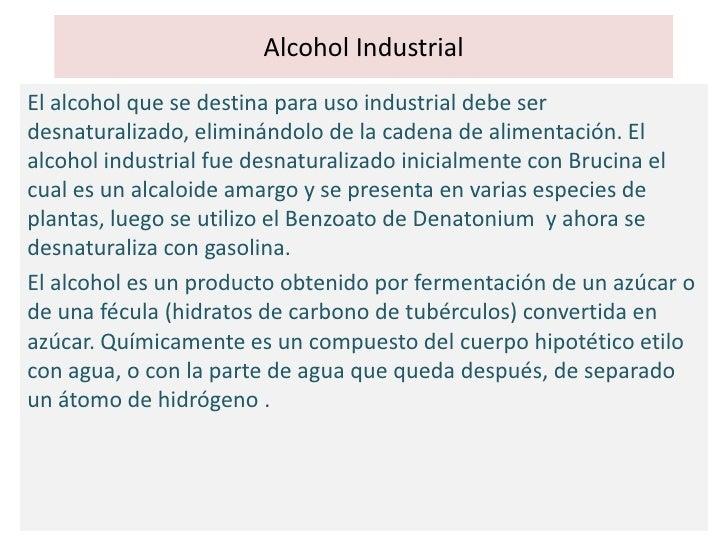 Alcohol Industrial<br />El alcohol que se destina para uso industrial debe ser desnaturalizado, eliminándolo de la cadena ...