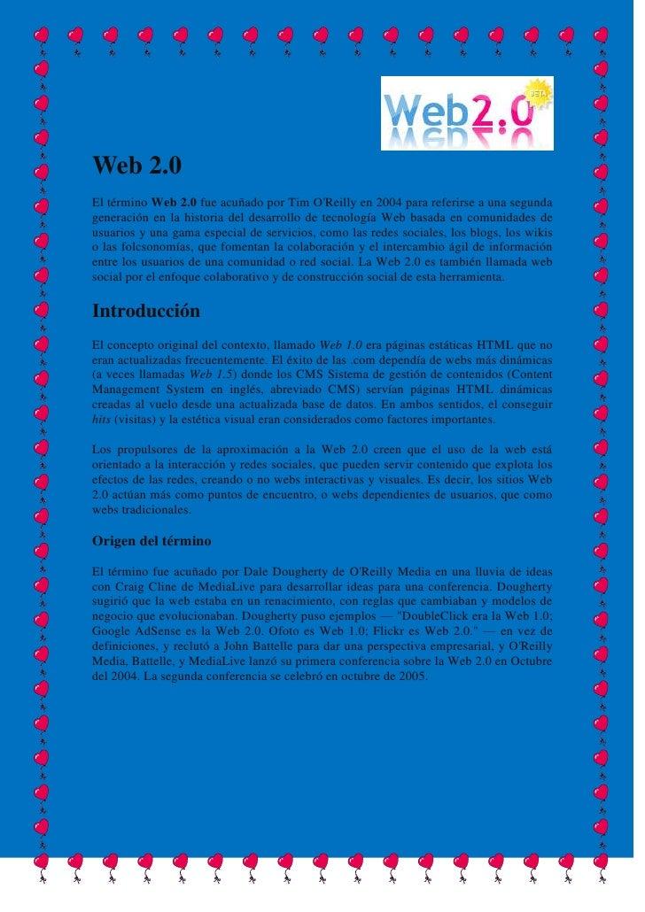 righttopWeb 2.0<br />El término Web 2.0 fue acuñado por Tim O'Reilly en 2004 para referirse a una segunda generación en la...