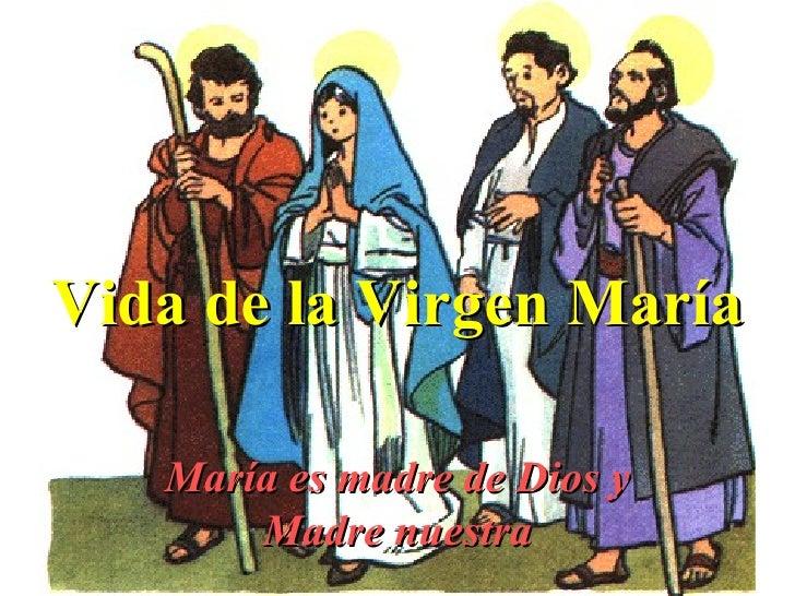 Vida de la Virgen María María es madre de Dios y Madre nuestra