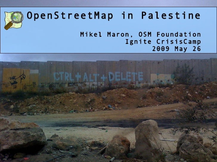OpenStreetMap in Palestine Mikel Maron, OSM Foundation Ignite CrisisCamp 2009 May 26
