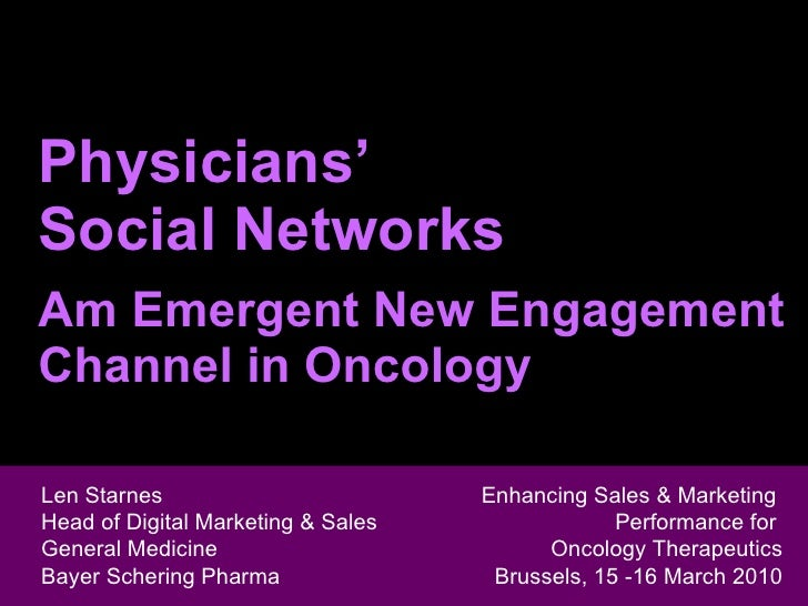 Physicians' Social Networks Am Emergent New Engagement Channel in Oncology Len Starnes Head of Digital Marketing & Sales  ...