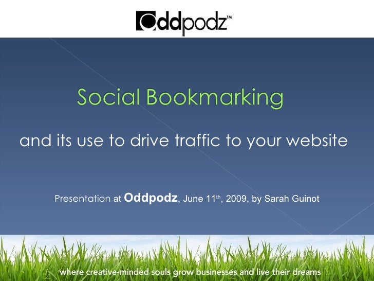 Presentation  at  Oddpodz , June 11 th , 2009, by Sarah Guinot and its use to drive traffic to your website